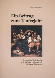 Ein Beitrag zum Täuferjahr – Spuren einer Täuferfamilie vom Gürbetal ins Emmental von Johann Riedweil